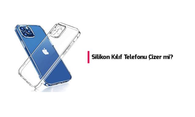 silikon-kilif-telefonu-cizer-mi